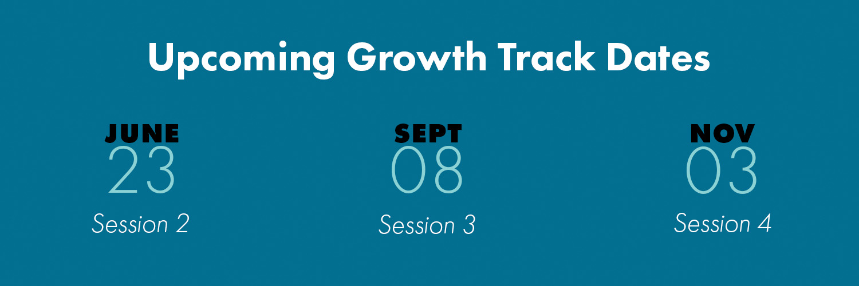 Growth Track Dates June 23 September 8 November 3