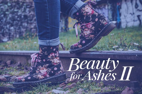 Beauty for Ashes II