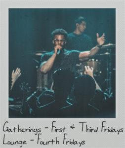Gatherings 1st & 3rd; Fridays Lounge 4th Fridays